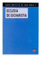 ecclesia de eucharistia = la iglesia vive de la eucaristia (carta enciclica de juan pablo ii) papa juan pablo ii 9788428818094