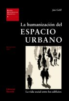 la humanizacion del espacio urbano: la vida social entre los edif icios-jan gehl-9788429121094