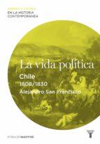 la vida política. chile (1808-1830) (ebook)-alejandro san francisco-9788430609994