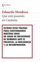 que esta pasando en cataluña-eduardo mendoza-9788432233494