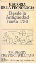 historia de la tecnologia (t.i): desde la antiguedad hasta 1750 t.k. derry trevor i. williams 9788432302794