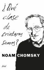 ¿que clase de criaturas somos? noam chomsky 9788434425194
