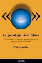 la psicologia en el futuro: los mas destacados psicologos del mun do. reflexiones sobre el futuro de su disciplina-ardila ruben-9788436816594