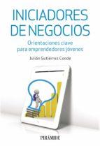 iniciadores de negocios: orientaciones clave para emprendedores jovenes-julian gutierrez conde-9788436834994