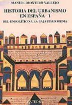 del neolitico a la baja edad media: historia del urbanismo en esp aña (vol. 1) manuel montero vallejo 9788437614694