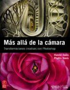 mas alla de la camara: transformaciones creativas con photoshop ( photoclub) phyllis davis harold davis 9788441529694