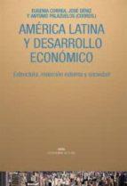 américa latina y desarrollo económico: estructura, inserción externa y sociedad 9788446025894