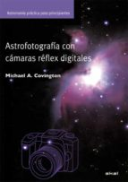 astrofotografia con camaras reflex digitales michael covington 9788446028994