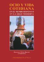 ocio y vida cotidiana en el mundo hispanico en la edad moderna-francisco nuñez roldan-9788447210794
