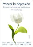 vencer la depresion: descubre el poder de las tecnicas del mindfu lness john d. teasdale 9788449323294