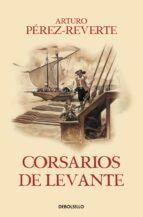 corsarios de levante (serie capitan alatriste 6) arturo perez reverte 9788466329194