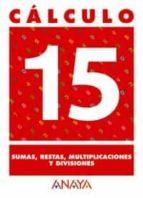 calculo 15: sumas, restas, multiplicaciones y divisiones 9788466715294