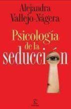 (pe) psicologia de la seduccion-alejandra vallejo-nagera-9788467028294