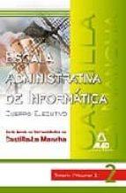 ESCALA ADMINISTRATIVA DE INFORMATICA DE LA JUNTA DE COMUNIDADES D E CASTILLA LA MANCHA. TEMARIO. VOLUMEN II