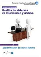 modulo formativo 3. gestion de sistemas de informacion y archivo. certificado de profesionalidad. gestion integrada de recursos humanos, formacion profesional para el empleo 9788467671094