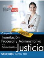 cuerpo de tramitacion procesal y administrativa de la administracion de justicia: turno libre: test 9788468169194