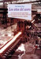 los años del acero: la transformacion del mundo laboral el area i ndustrial del gran bilbao (1958 1977). trabajadores, convenios y conflictos jose antonio perez 9788470309694