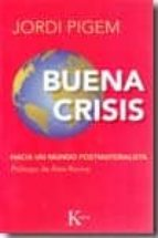 buena crisis: hacia un mundo postmaterialista-jordi pigem-9788472457294