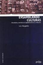 ensamblando culturas: diversidad y conflicto en la globalizacion de la industria-luis reygadas-9788474329094