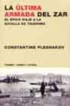 la ultima armada del zar: el epico viaje a la batalla de tsushima-constantine pleshakov-9788475065694