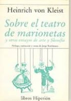 sobre el teatro de marionetas y otros ensayos de arte y filosofia (2ª ed.) heinrich von kleist 9788475178394