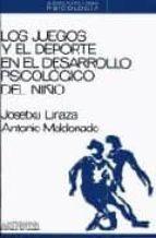 juegos y el deporte en el desarrollo psicologico del niño, los antonio maldonado 9788476580394