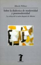 sobre la dialectica de modernidad y postmodernidad albrecht wellmer 9788477745594