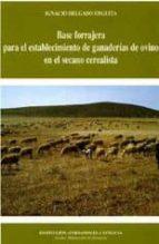 base forrajera para el establecimiento de ganaderias de ovino en el secano cerealista-ignacio delgado enguita-9788478205394