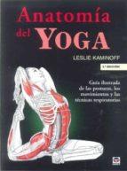 anatomia del yoga (2ª ed.): guia de las posturas, los movimientos y las tecnicas respiratorias leslie kaminoff 9788479027094