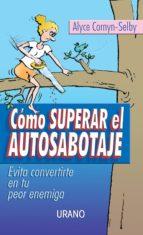 como superar el autosabotaje: evita convertirte en tu peor enemig a-alyce cornyn-selby-9788479535094