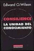 consilience: la unidad del conocimiento edward o. wilson 9788481092394
