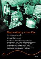 maternidad y creacion: lecturas esenciales-moyra davey-9788484283294