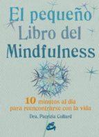 el pequeño libro del mindfulness: 10 minutos al dia para reencontrarse con la vida patrizia collard 9788484455394