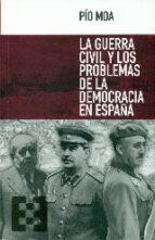 la guerra civil y los problemas de la democracia en españa-pio moa-9788490551394