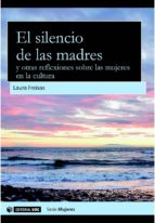 el silencio de las madres y otras reflexiones sobre las mujeres en la cultura (ebook)-laura freixas-9788490647394