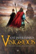 visigodos: la verdadera historia de la primera españa jose javier esparza 9788491644194