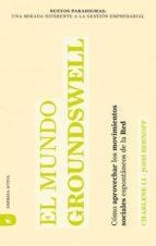 el mundo groundswell: como aprovechar los movimientos sociales es pontaneos de la red-charlene li-josh bernoff-9788492452194