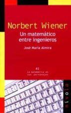 norbert wiener: un matematico entre ingenieros-jose maria almira-9788492493494