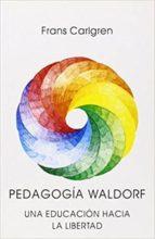 pedagogia waldorf: una educacion hacia la libertad-frans carlgren-9788492843794