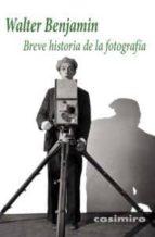 breve historia de la fotografia-walter benjamin-9788493837594