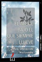 el árbol bajo el que siempre llueve (ebook)-luis gutierrez maluenda-9788493874094