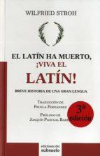 el latin ha muerto, ¡viva el latin!-wilfried stroh-9788493942694