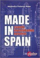 made in spain. cuando inventábamos nosotros-alejandro polanco masa-9788494069994