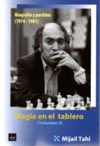 magia en el tablero iii: biografia y partidas (1974-1981)-mijail tahl-9788494344794