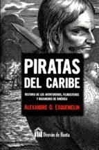 piratas del caribe: historia de los aventureros, filibusteros y bucaneros de america-alexandre olivier exquemelin-9788494446894