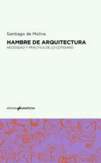 hambre de arquitectura: necesidad y practica de lo cotidiano-santiago de molina-9788494565694