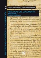 practicas del documento notarial: guia del investigador enrique perez herrero pedro quintana andres 9788494574894