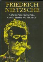 cinco prologos para cinco libros no escritos friedrich nietzsche 9788495897794