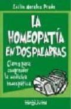 la homeopatia en dos palabras: claves para comprender la medicina homeopatica-emilio morales prado-9788495948694