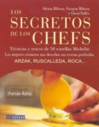 secretos de los chefs: tecnicas y trucos de 50 estrellas micheli (prologo de ferran adria):j.m. arzak, c. ruscalleda y j.roca... los mejores cocineros nos desvelan sus recetas preferidas-oscar valles rodriguez-alexia ribera-susana ribera-9788496054394
